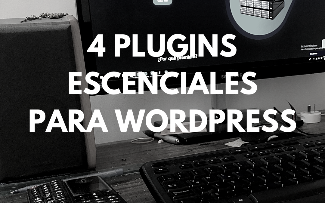 4 Plugins esenciales para WordPress